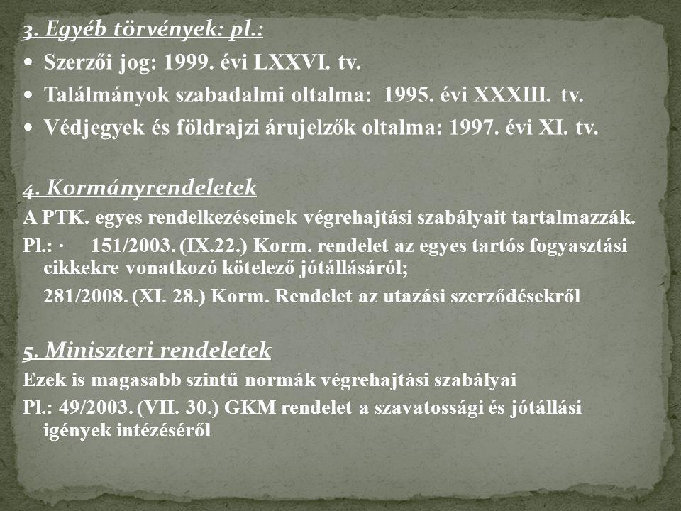 3.Egyéb törvények: pl.: Szerzői jog: 1999. évi LXXVI.