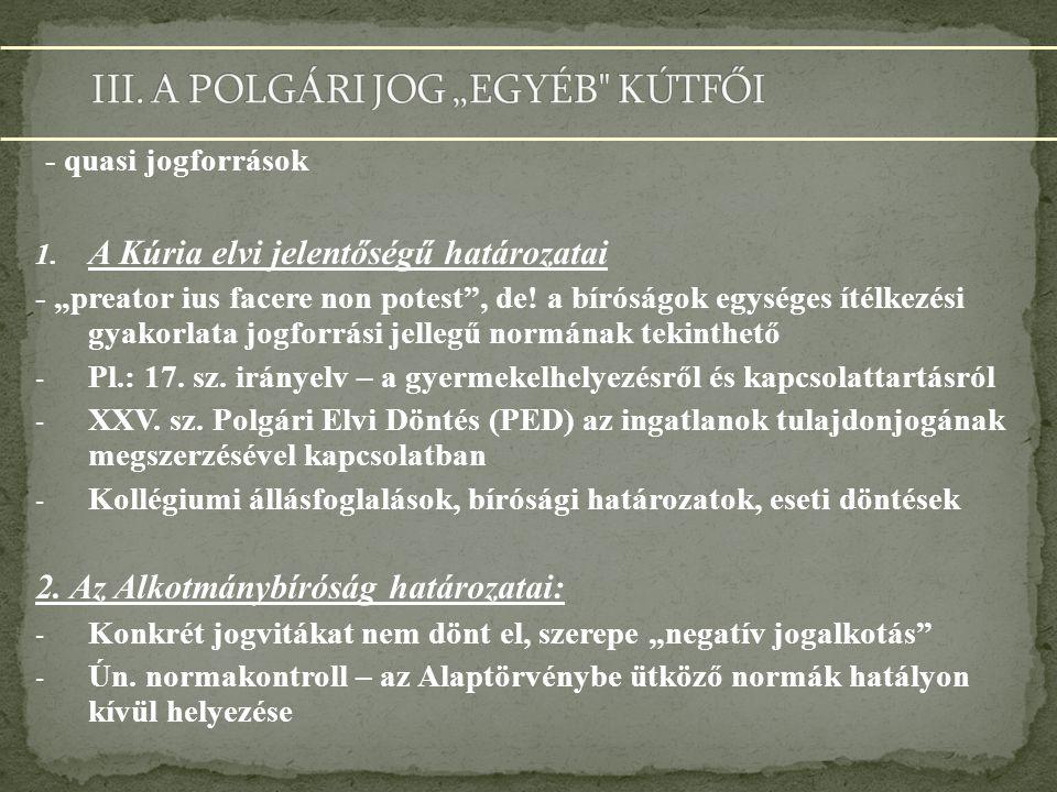 """- quasi jogforrások 1.A Kúria elvi jelentőségű határozatai - """"preator ius facere non potest , de."""