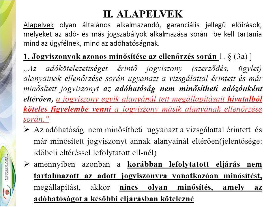 II. ALAPELVEK Alapelvek olyan általános alkalmazandó, garanciális jellegű előírások, melyeket az adó- és más jogszabályok alkalmazása során be kell ta