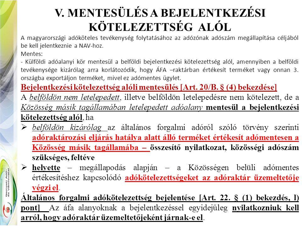 V. MENTESÜLÉS A BEJELENTKEZÉSI KÖTELEZETTSÉG ALÓL A magyarországi adóköteles tevékenység folytatásához az adózónak adószám megállapítása céljából be k