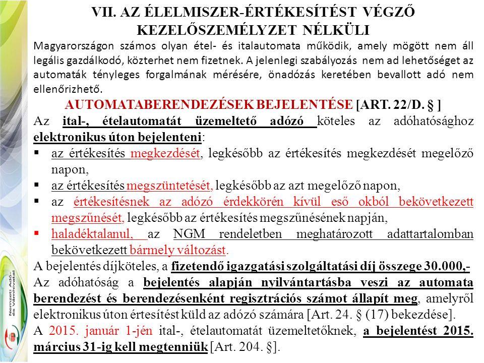 VII. AZ ÉLELMISZER-ÉRTÉKESÍTÉST VÉGZŐ KEZELŐSZEMÉLYZET NÉLKÜLI Magyarországon számos olyan étel- és italautomata működik, amely mögött nem áll legális