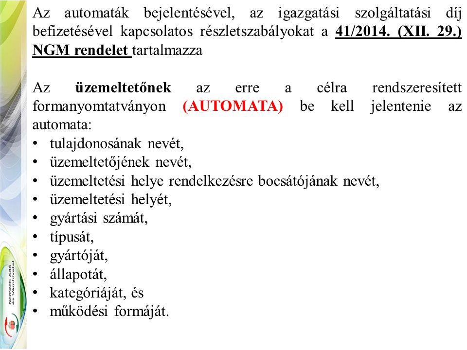 Az automaták bejelentésével, az igazgatási szolgáltatási díj befizetésével kapcsolatos részletszabályokat a 41/2014.