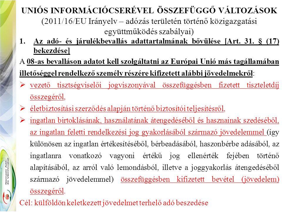 UNIÓS INFORMÁCIÓCSERÉVEL ÖSSZEFÜGGŐ VÁLTOZÁSOK (2011/16/EU Irányelv – adózás területén történő közigazgatási együttműködés szabályai) 1.Az adó- és járulékbevallás adattartalmának bővülése [Art.
