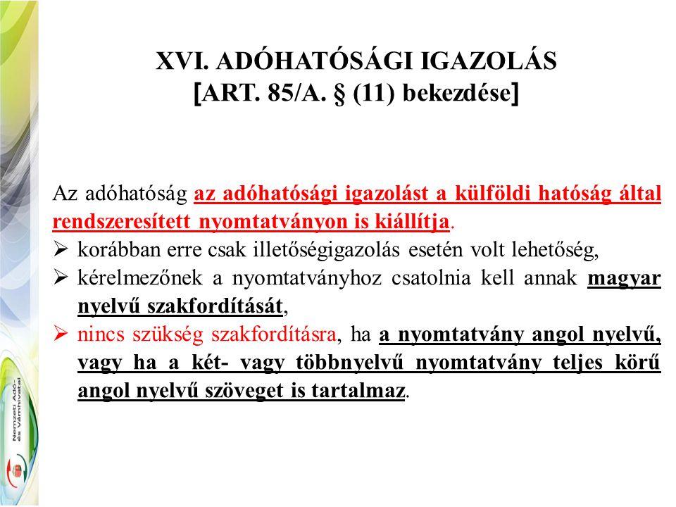XVI. ADÓHATÓSÁGI IGAZOLÁS [ ART. 85/A.