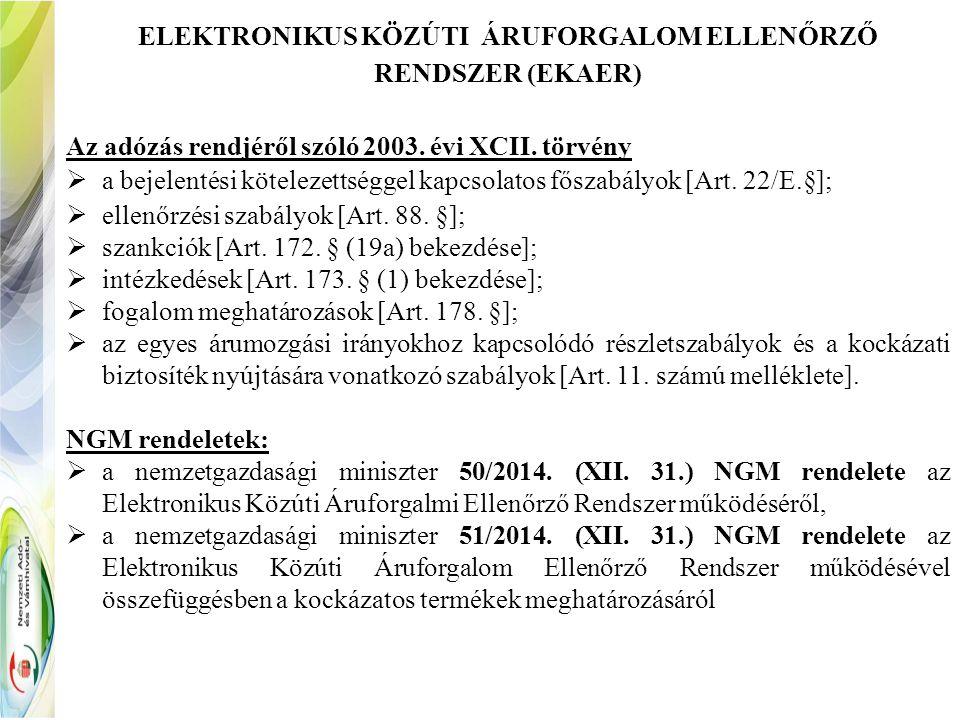 ELEKTRONIKUS KÖZÚTI ÁRUFORGALOM ELLENŐRZŐ RENDSZER (EKAER) Az adózás rendjéről szóló 2003.
