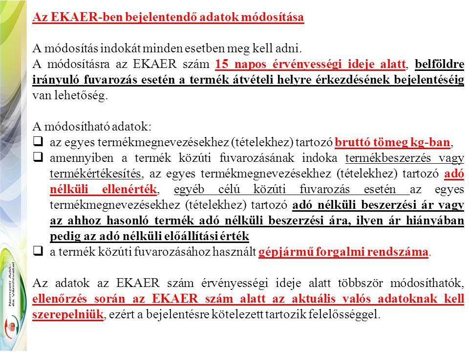 Az EKAER-ben bejelentendő adatok módosítása A módosítás indokát minden esetben meg kell adni.