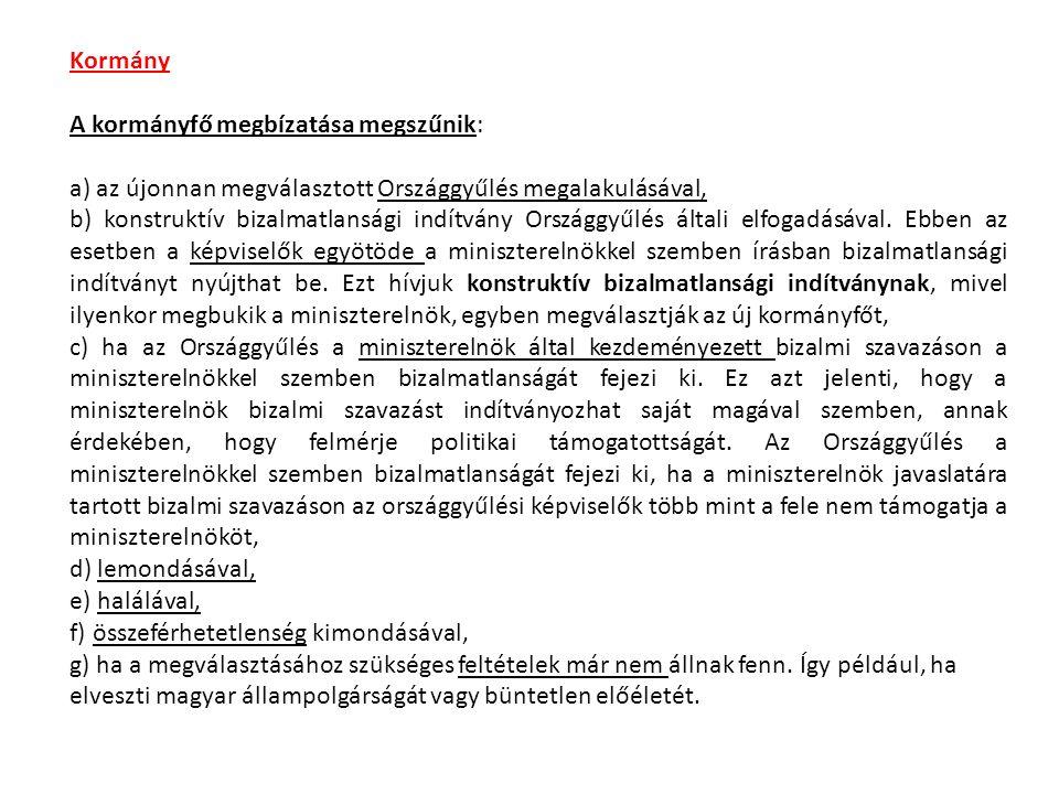 Kormány A kormányfő megbízatása megszűnik: a) az újonnan megválasztott Országgyűlés megalakulásával, b) konstruktív bizalmatlansági indítvány Országgyűlés általi elfogadásával.