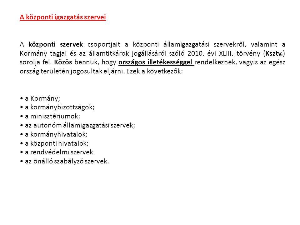 A központi igazgatás szervei A központi szervek csoportjait a központi államigazgatási szervekről, valamint a Kormány tagjai és az államtitkárok jogállásáról szóló 2010.