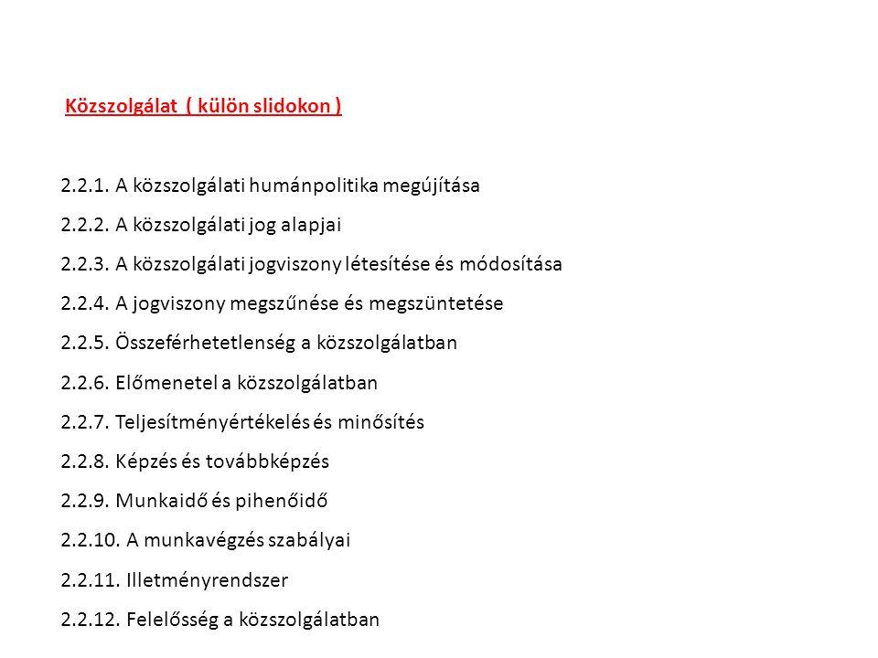 Közszolgálat ( külön slidokon ) 2.2.1. A közszolgálati humánpolitika megújítása 2.2.2.