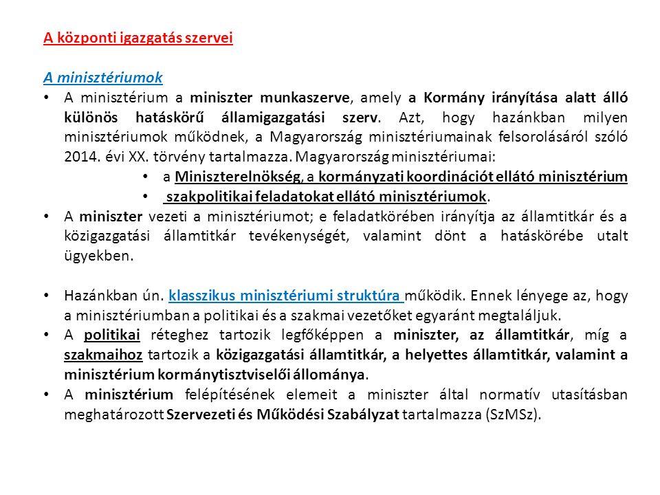 A központi igazgatás szervei A minisztériumok A minisztérium a miniszter munkaszerve, amely a Kormány irányítása alatt álló különös hatáskörű államigazgatási szerv.