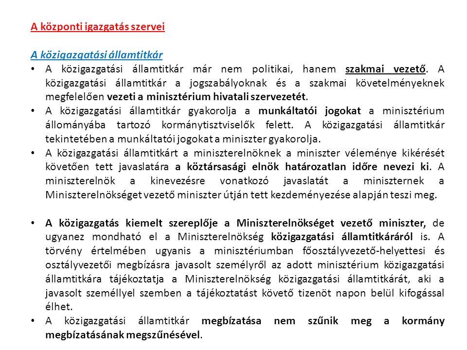 A központi igazgatás szervei A közigazgatási államtitkár A közigazgatási államtitkár már nem politikai, hanem szakmai vezető.
