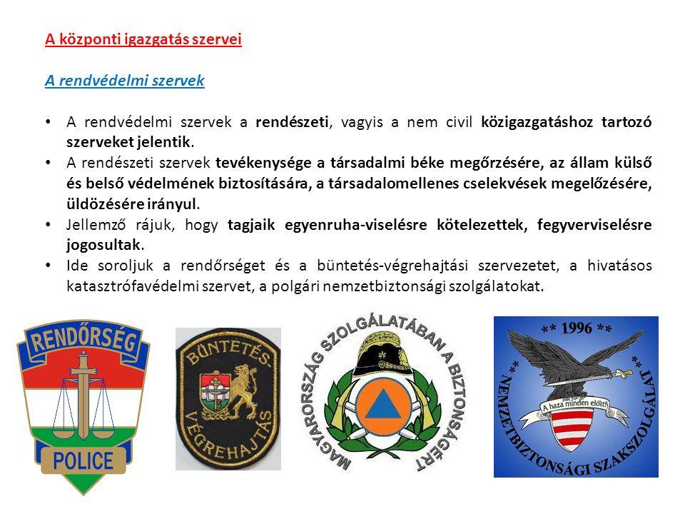 A központi igazgatás szervei A rendvédelmi szervek A rendvédelmi szervek a rendészeti, vagyis a nem civil közigazgatáshoz tartozó szerveket jelentik.