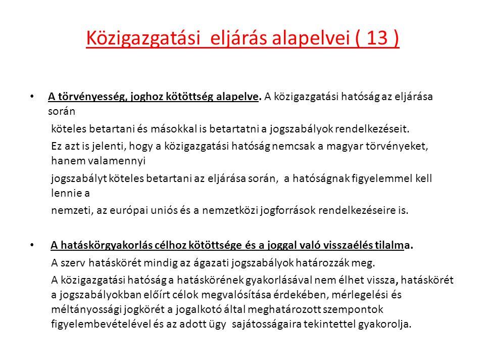 Közigazgatási eljárás alapelvei ( 13 ) A törvényesség, joghoz kötöttség alapelve.