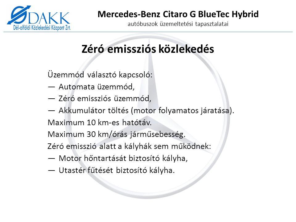 Mercedes-Benz Citaro G BlueTec Hybrid autóbuszok üzemeltetési tapasztalatai Zéró emissziós közlekedés Üzemmód választó kapcsoló: ―Automata üzemmód, ―Zéró emissziós üzemmód, ―Akkumulátor töltés (motor folyamatos járatása).