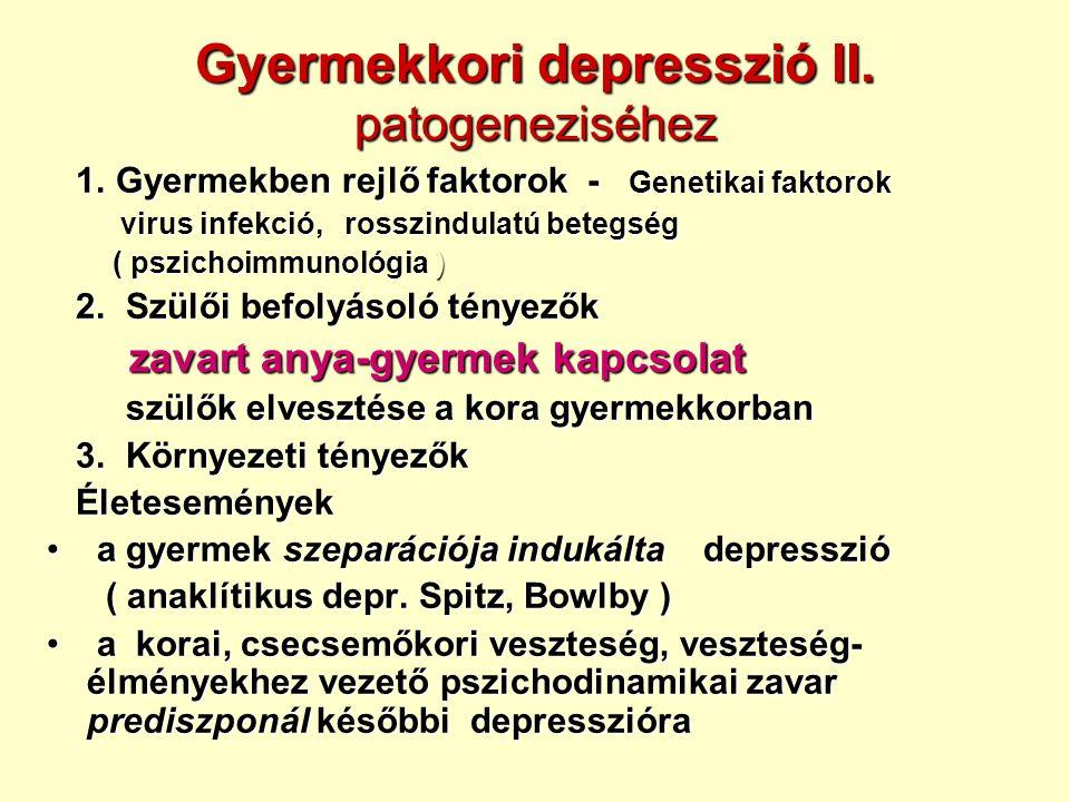 Gyermekkori depresszió II. patogeneziséhez 1. Gyermekben rejlő faktorok - Genetikai faktorok 1.