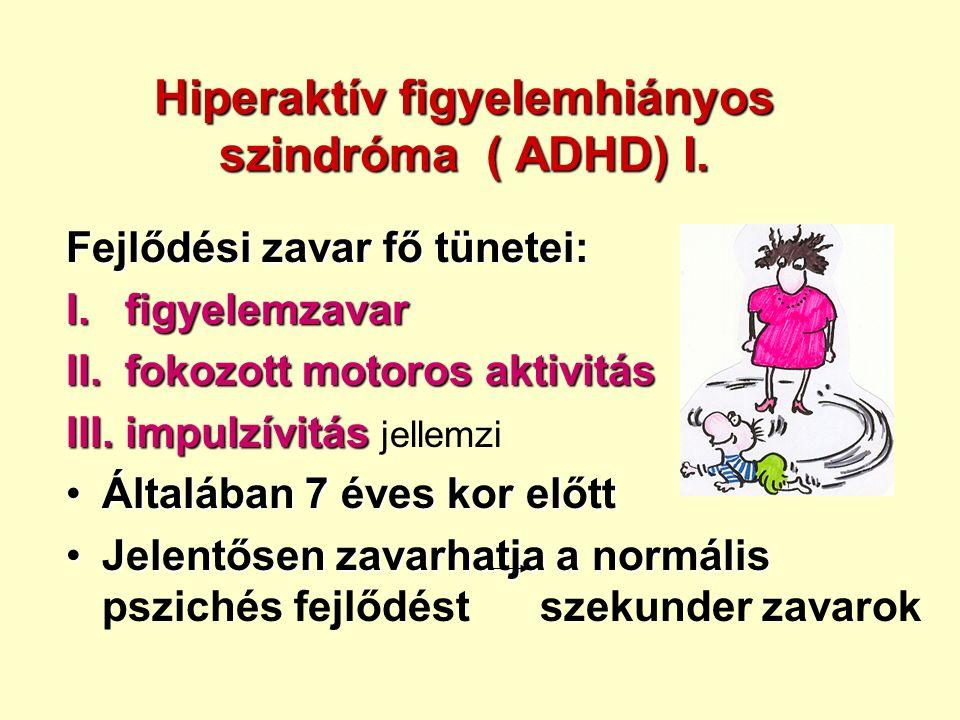 Hiperaktív figyelemhiányos szindróma ( ADHD) I. Fejlődési zavar fő tünetei: I.