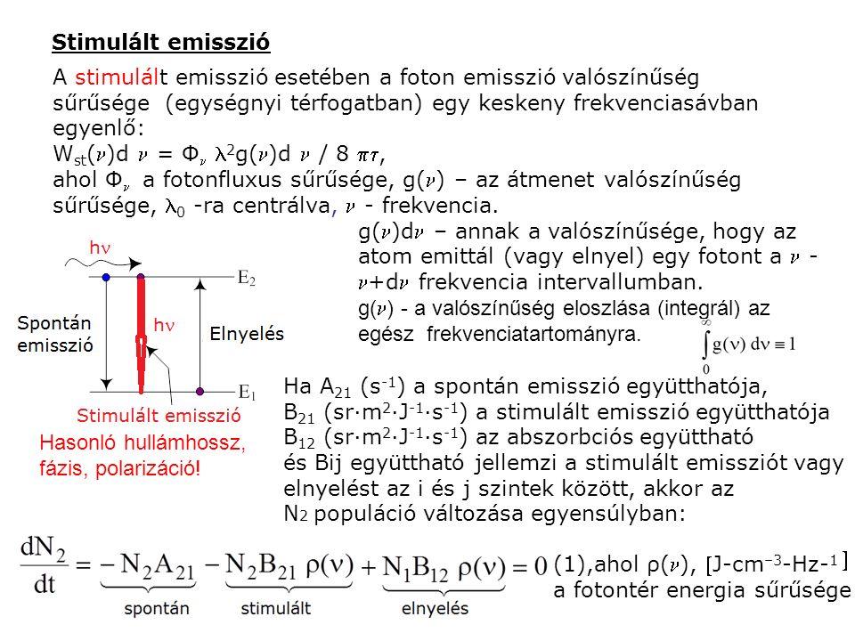 Stimulált emisszió A stimulált emisszió esetében a foton emisszió valószínűség sűrűsége (egységnyi térfogatban) egy keskeny frekvenciasávban egyenlő: W st ()d = Φ 2 g()d / 8 , ahol Φ a fotonfluxus sűrűsége, g() – az átmenet valószínűség sűrűsége, 0 -ra centrálva, - frekvencia.
