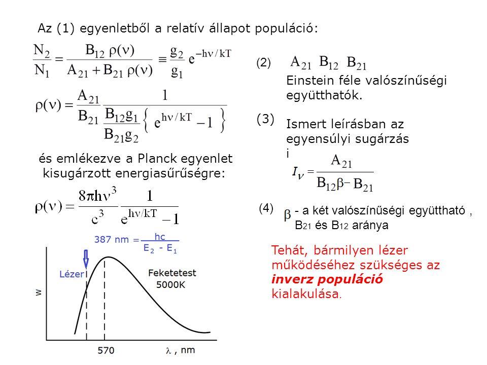 Az (1) egyenletből a relatív állapot populáció: (2) (3) és emlékezve a Planck egyenlet kisugárzott energiasűrűségre: (4) Einstein féle valószínűségi együtthatók.