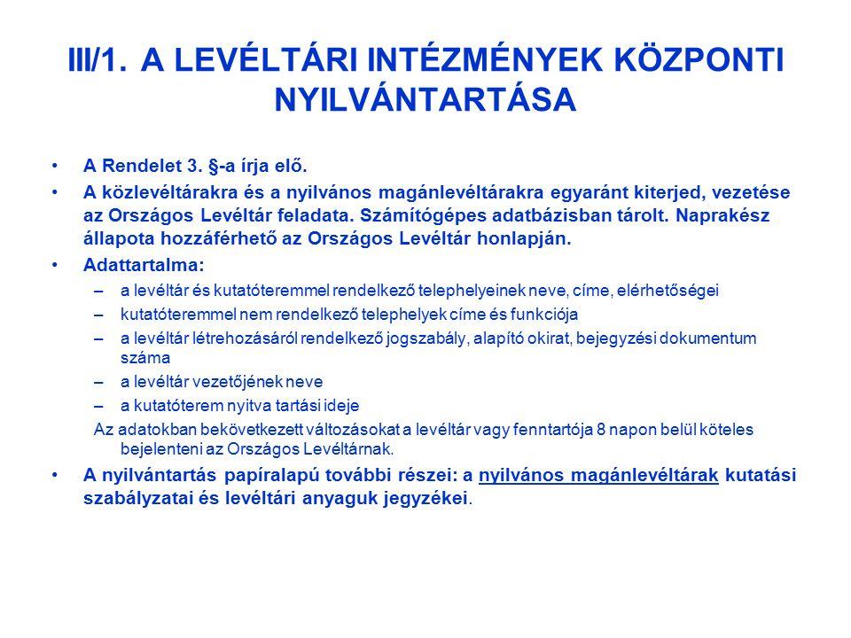 III/1. A LEVÉLTÁRI INTÉZMÉNYEK KÖZPONTI NYILVÁNTARTÁSA A Rendelet 3.