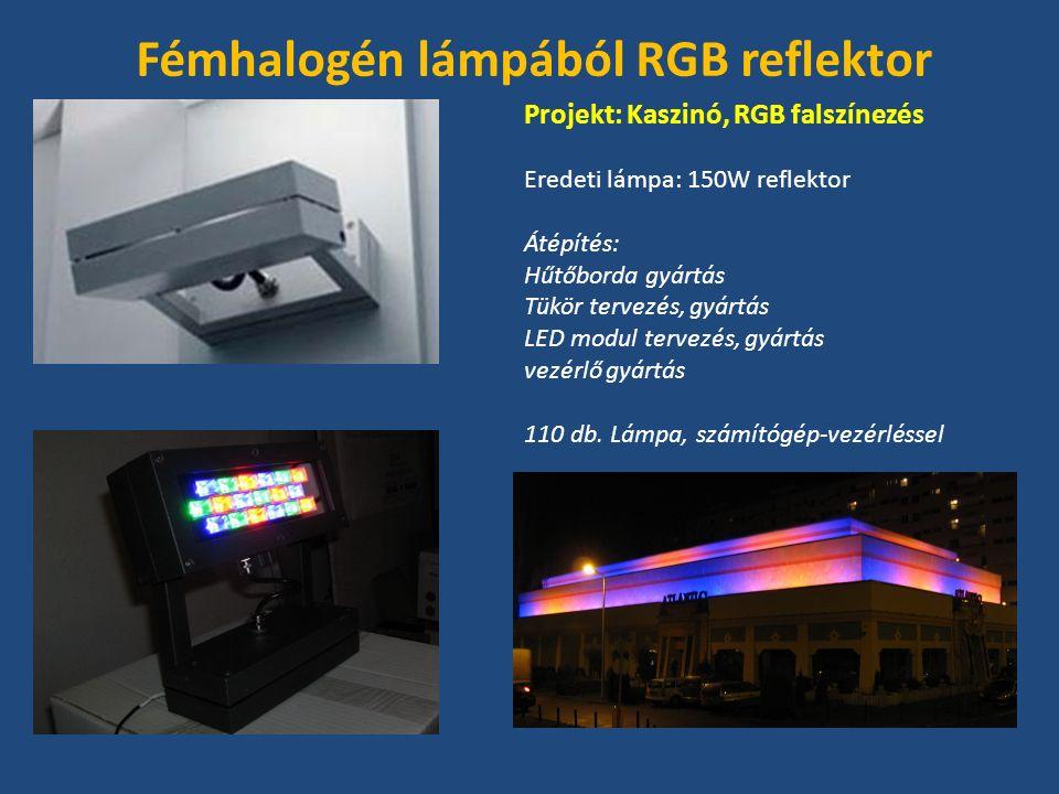 Projekt: Kaszinó, RGB falszínezés Eredeti lámpa: 150W reflektor Átépítés: Hűtőborda gyártás Tükör tervezés, gyártás LED modul tervezés, gyártás vezérlő gyártás 110 db.