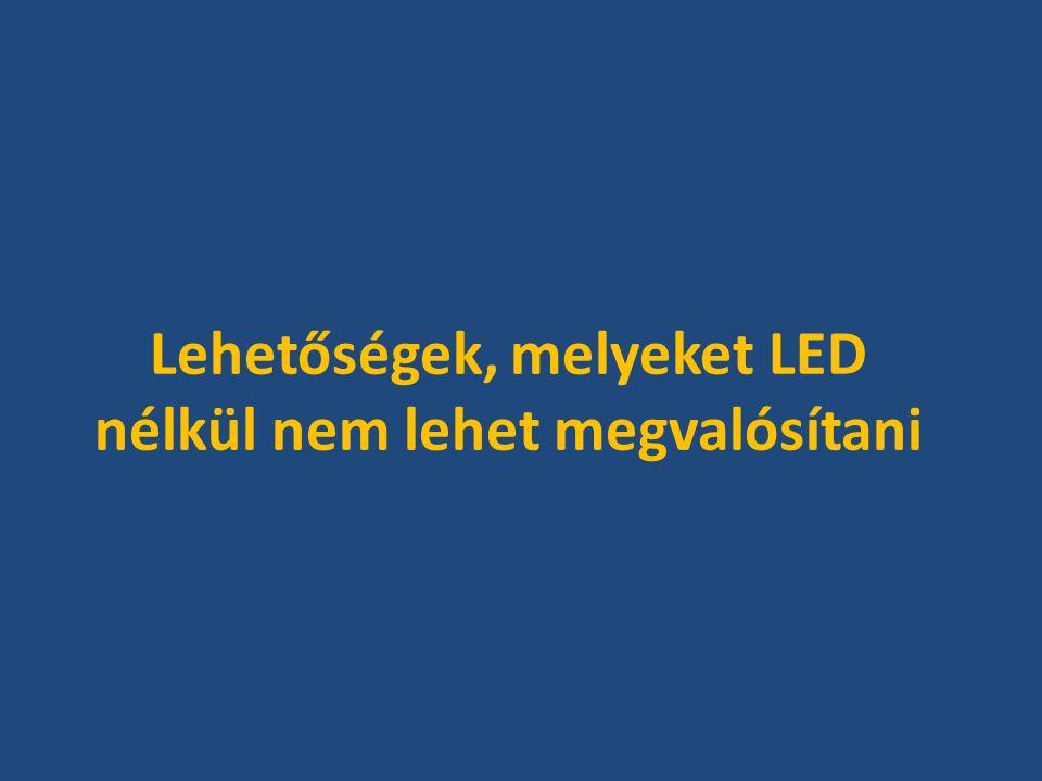 Lehetőségek, melyeket LED nélkül nem lehet megvalósítani