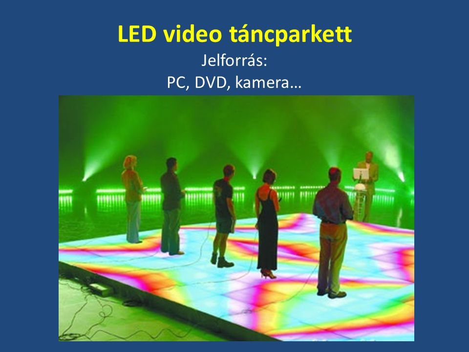 LED video táncparkett Jelforrás: PC, DVD, kamera…