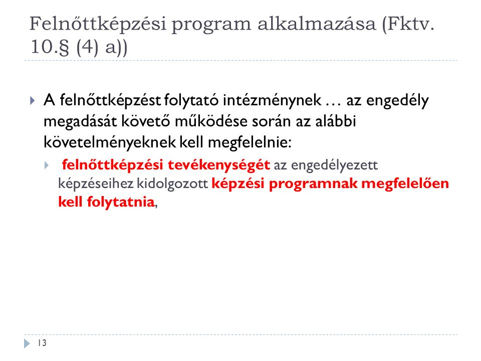 Felnőttképzési program alkalmazása (Fktv. 10.§ (4) a))  A felnőttképzést folytató intézménynek … az engedély megadását követő működése során az alább