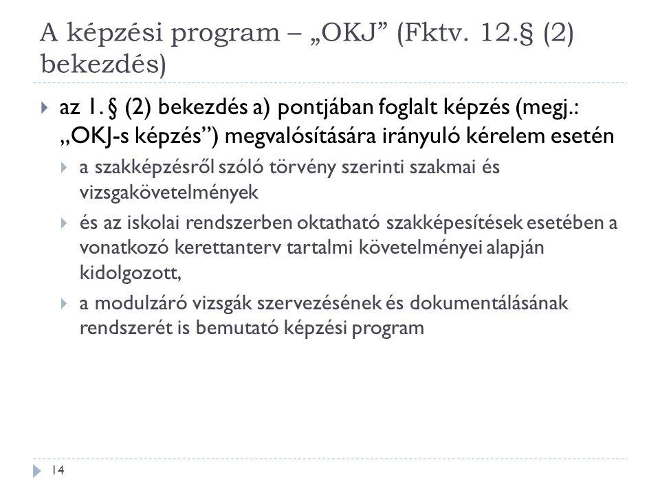 """A képzési program – """"OKJ"""" (Fktv. 12.§ (2) bekezdés)  az 1. § (2) bekezdés a) pontjában foglalt képzés (megj.: """"OKJ-s képzés"""") megvalósítására irányul"""