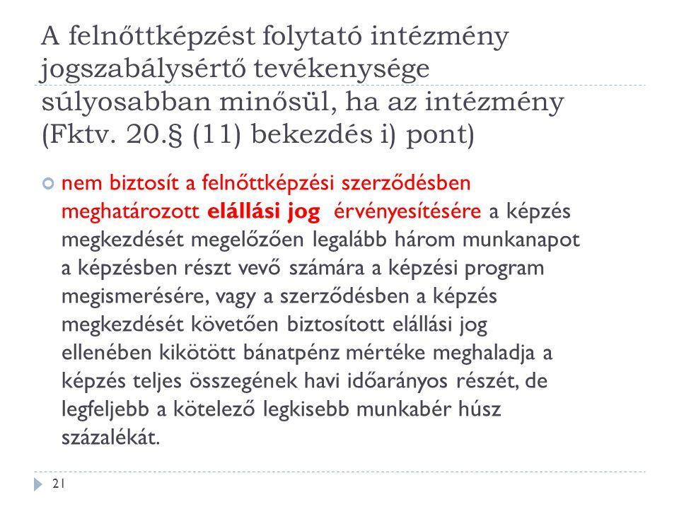 A felnőttképzést folytató intézmény jogszabálysértő tevékenysége súlyosabban minősül, ha az intézmény (Fktv. 20.§ (11) bekezdés i) pont) nem biztosít