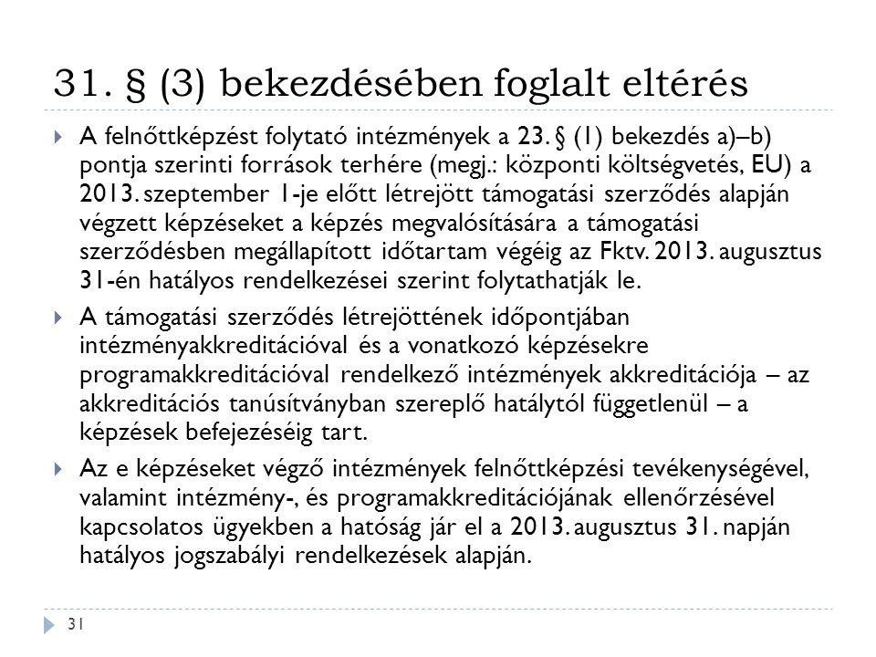 31. § (3) bekezdésében foglalt eltérés  A felnőttképzést folytató intézmények a 23. § (1) bekezdés a)–b) pontja szerinti források terhére (megj.: köz