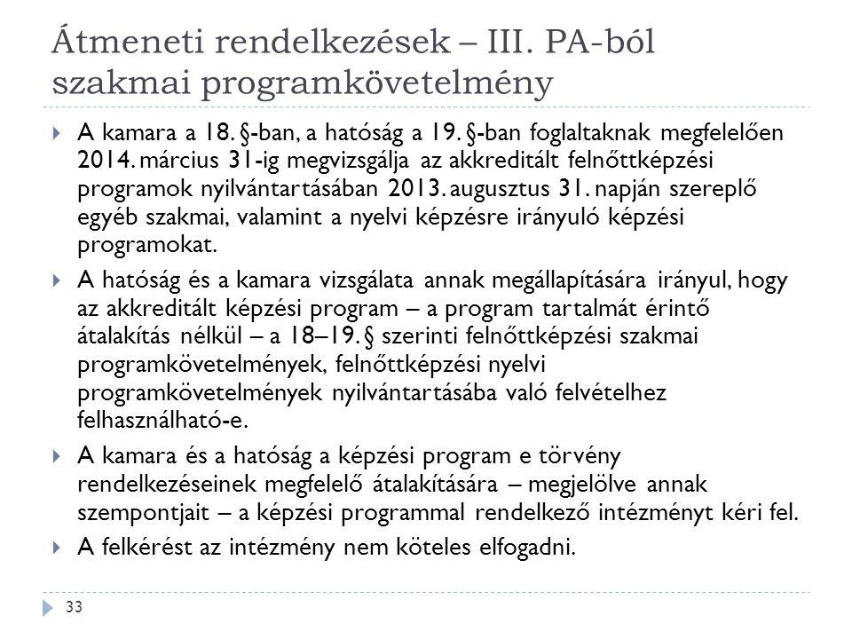 Átmeneti rendelkezések – III. PA-ból szakmai programkövetelmény  A kamara a 18. §-ban, a hatóság a 19. §-ban foglaltaknak megfelelően 2014. március 3