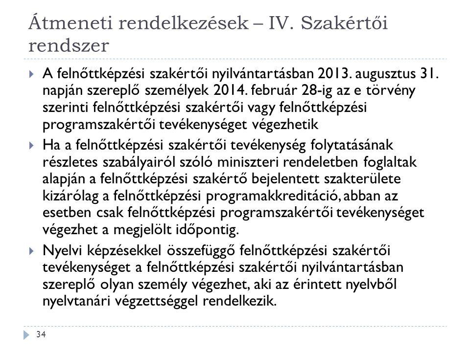 Átmeneti rendelkezések – IV. Szakértői rendszer  A felnőttképzési szakértői nyilvántartásban 2013. augusztus 31. napján szereplő személyek 2014. febr