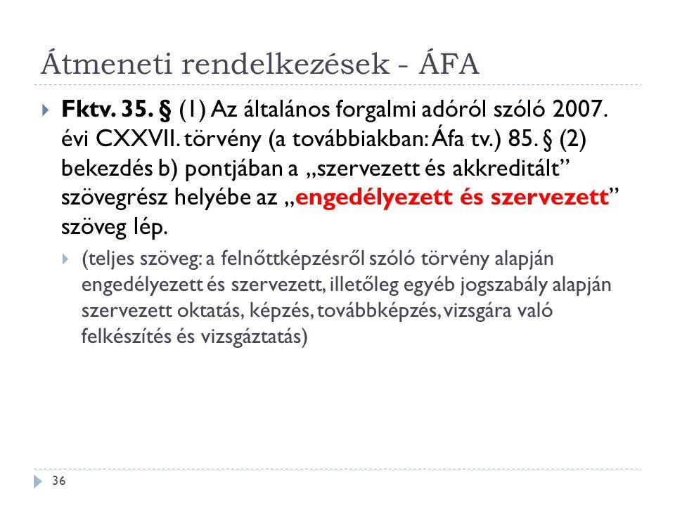 """ Fktv. 35. § (1) Az általános forgalmi adóról szóló 2007. évi CXXVII. törvény (a továbbiakban: Áfa tv.) 85. § (2) bekezdés b) pontjában a """"szervezett"""