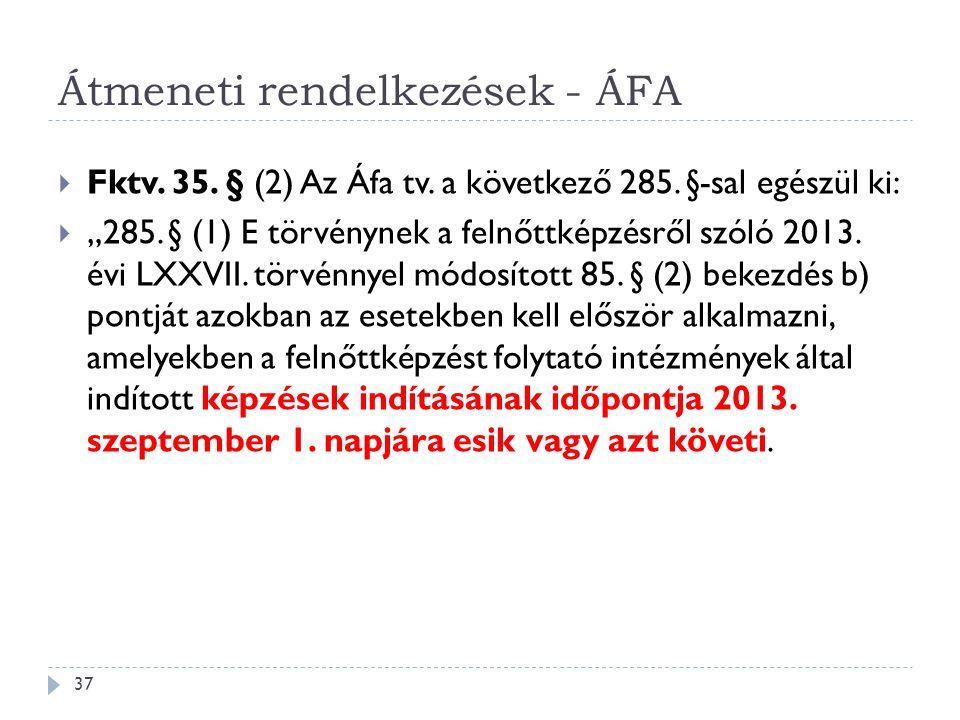 """ Fktv. 35. § (2) Az Áfa tv. a következő 285. §-sal egészül ki:  """"285. § (1) E törvénynek a felnőttképzésről szóló 2013. évi LXXVII. törvénnyel módos"""