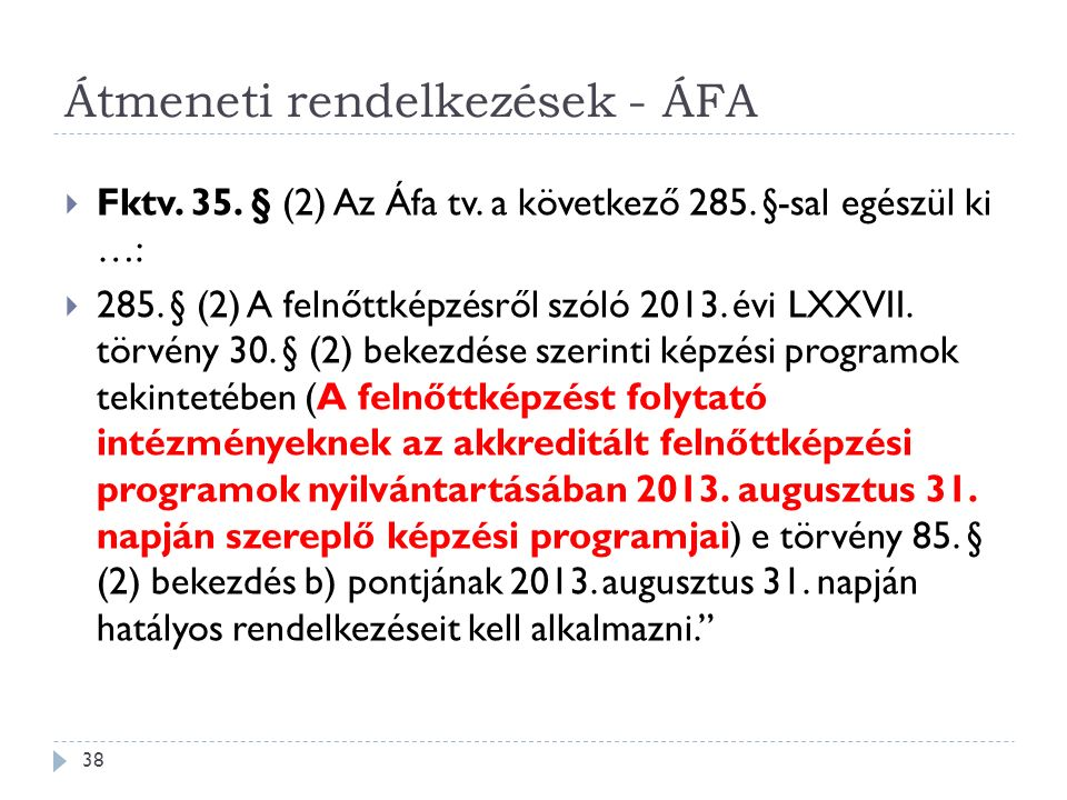  Fktv. 35. § (2) Az Áfa tv. a következő 285. §-sal egészül ki …:  285. § (2) A felnőttképzésről szóló 2013. évi LXXVII. törvény 30. § (2) bekezdése