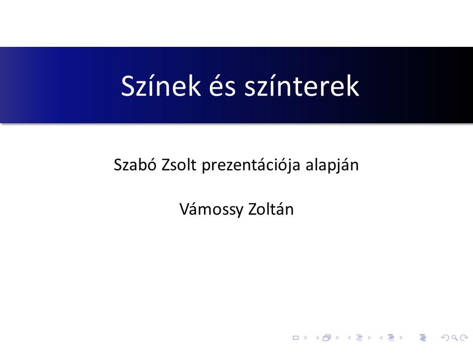 Színek és színterek Szabó Zsolt prezentációja alapján Vámossy Zoltán