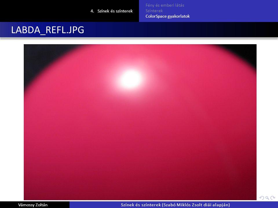 LABDA_REFL.JPG 4.Színek és színterek Fény és emberi látás Színterek ColorSpace gyakorlatok Vámossy ZoltánSzínek és színterek (Szabó Miklós Zsolt diái alapján)