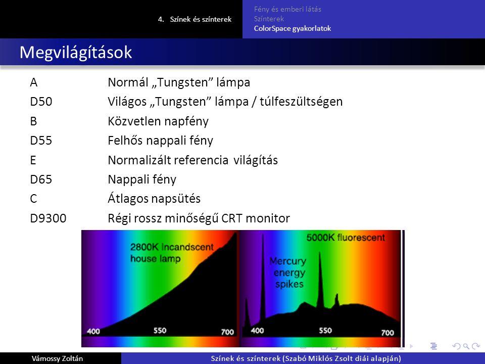 """Megvilágítások ANormál """"Tungsten lámpa D50Világos """"Tungsten lámpa / túlfeszültségen BKözvetlen napfény D55Felhős nappali fény ENormalizált referencia világítás D65Nappali fény CÁtlagos napsütés D9300Régi rossz minőségű CRT monitor 4.Színek és színterek Fény és emberi látás Színterek ColorSpace gyakorlatok Vámossy ZoltánSzínek és színterek (Szabó Miklós Zsolt diái alapján)"""