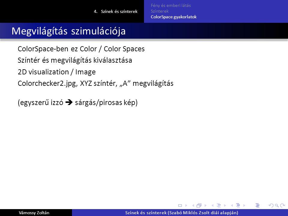 """Megvilágítás szimulációja ColorSpace-ben ez Color / Color Spaces Színtér és megvilágítás kiválasztása 2D visualization / Image Colorchecker2.jpg, XYZ színtér, """"A megvilágítás (egyszerű izzó  sárgás/pirosas kép) 4.Színek és színterek Fény és emberi látás Színterek ColorSpace gyakorlatok Vámossy ZoltánSzínek és színterek (Szabó Miklós Zsolt diái alapján)"""