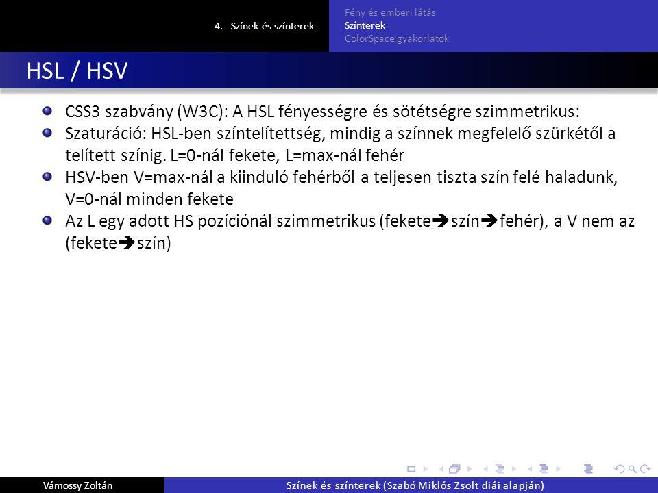 HSL / HSV CSS3 szabvány (W3C): A HSL fényességre és sötétségre szimmetrikus: Szaturáció: HSL-ben színtelítettség, mindig a színnek megfelelő szürkétől a telített színig.