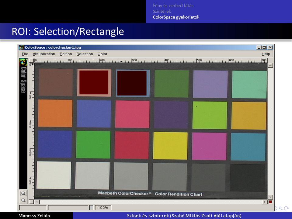 ROI: Selection/Rectangle Fény és emberi látás Színterek ColorSpace gyakorlatok Vámossy ZoltánSzínek és színterek (Szabó Miklós Zsolt diái alapján)