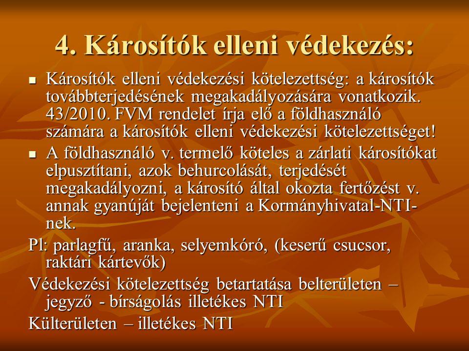 4. Károsítók elleni védekezés: Károsítók elleni védekezési kötelezettség: a károsítók továbbterjedésének megakadályozására vonatkozik. 43/2010. FVM re