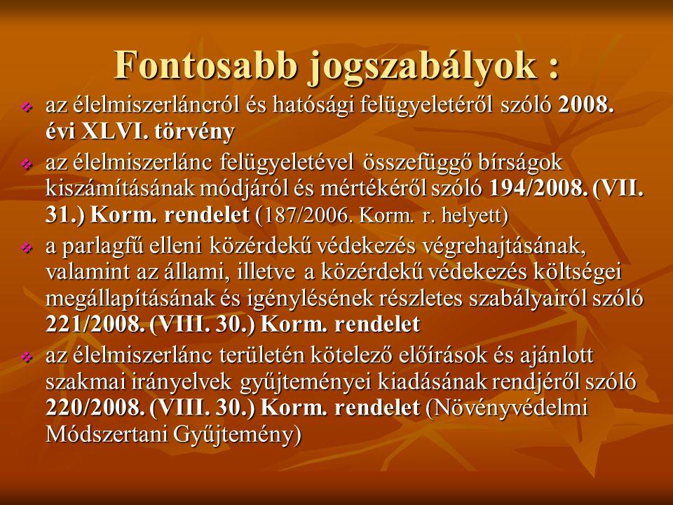 Fontosabb jogszabályok :  az élelmiszerláncról és hatósági felügyeletéről szóló 2008.