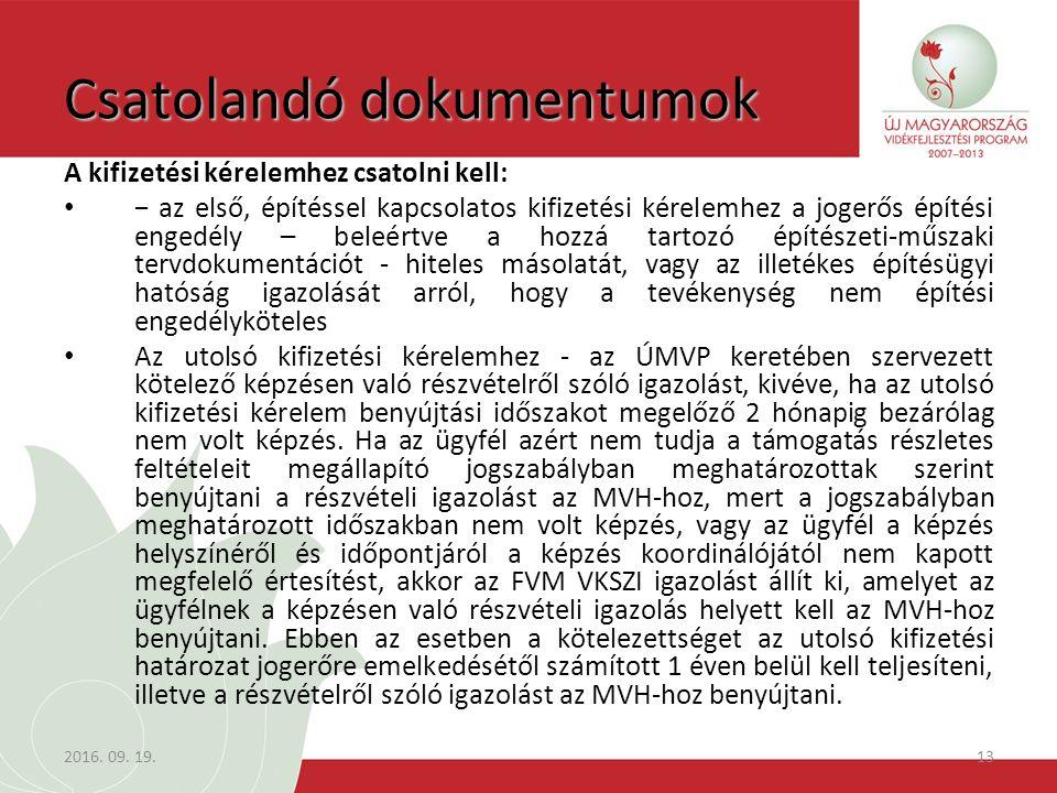2016. 09. 19.13 Csatolandó dokumentumok A kifizetési kérelemhez csatolni kell: − az első, építéssel kapcsolatos kifizetési kérelemhez a jogerős építés