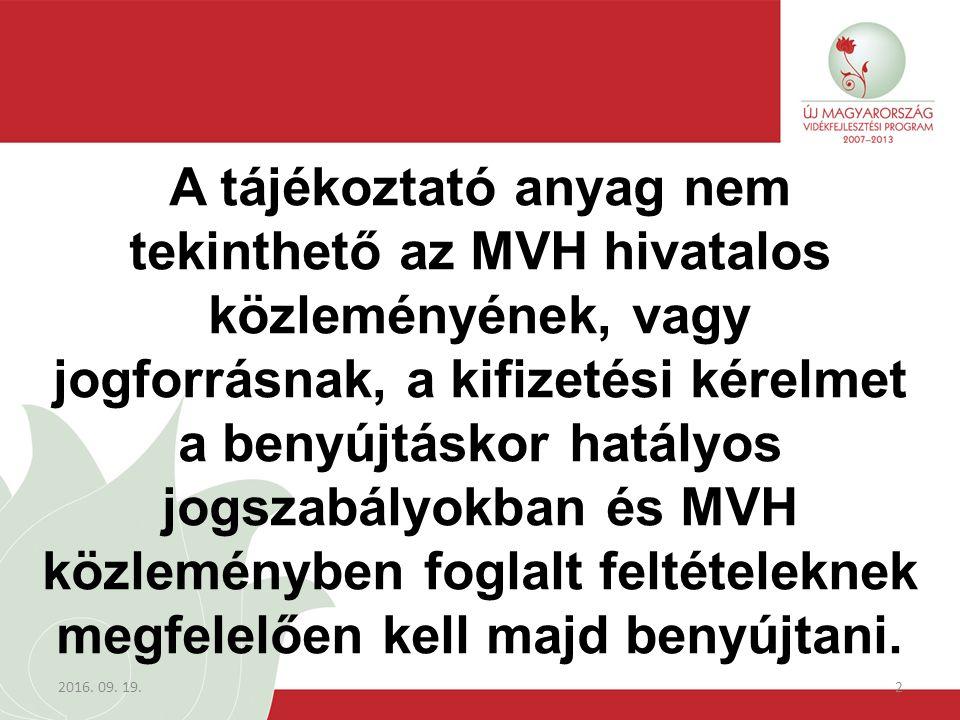 2016. 09. 19.2 A tájékoztató anyag nem tekinthető az MVH hivatalos közleményének, vagy jogforrásnak, a kifizetési kérelmet a benyújtáskor hatályos jog