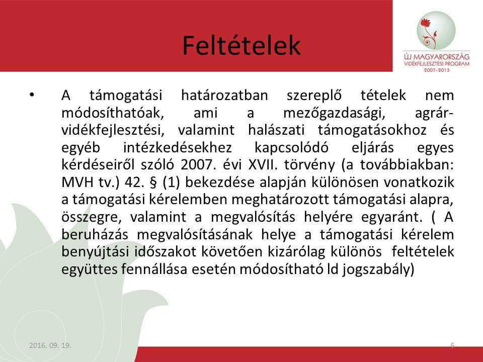 2016. 09. 19.6 Feltételek A támogatási határozatban szereplő tételek nem módosíthatóak, ami a mezőgazdasági, agrár- vidékfejlesztési, valamint halásza