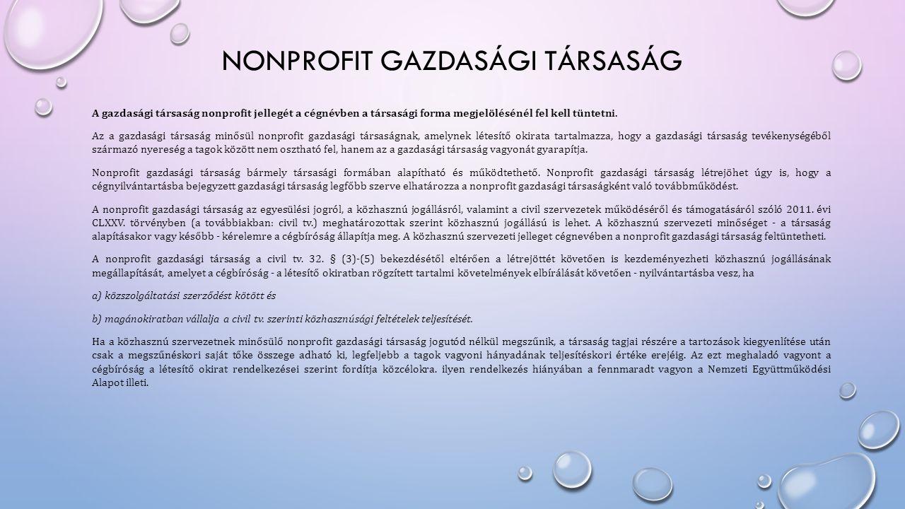NONPROFIT GAZDASÁGI TÁRSASÁG A gazdasági társaság nonprofit jellegét a cégnévben a társasági forma megjelölésénél fel kell tüntetni. Az a gazdasági tá