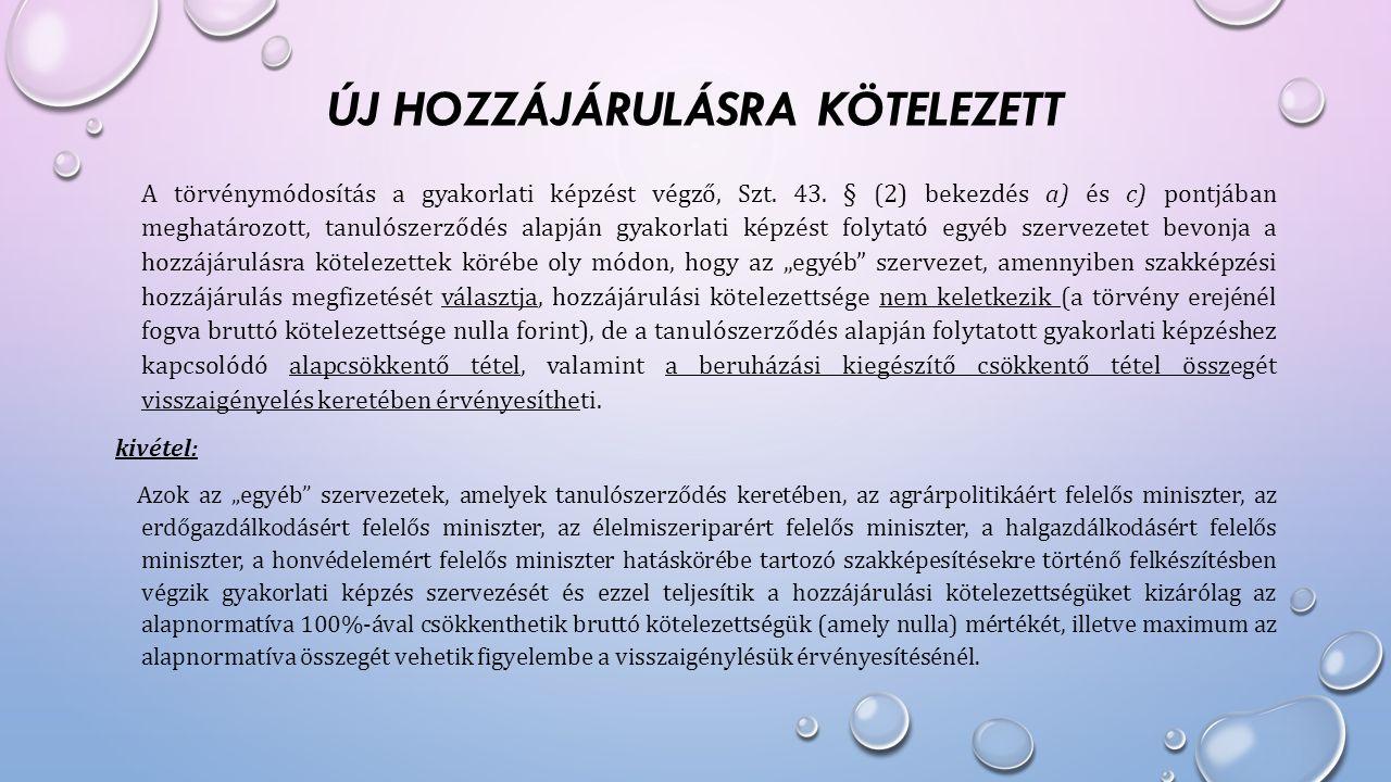ÚJ HOZZÁJÁRULÁSRA KÖTELEZETT A törvénymódosítás a gyakorlati képzést végző, Szt. 43. § (2) bekezdés a) és c) pontjában meghatározott, tanulószerződés