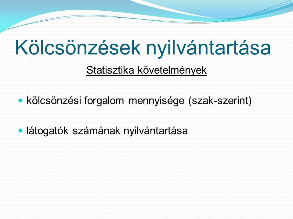 Kölcsönzések nyilvántartása Statisztika követelmények kölcsönzési forgalom mennyisége (szak-szerint) látogatók számának nyilvántartása