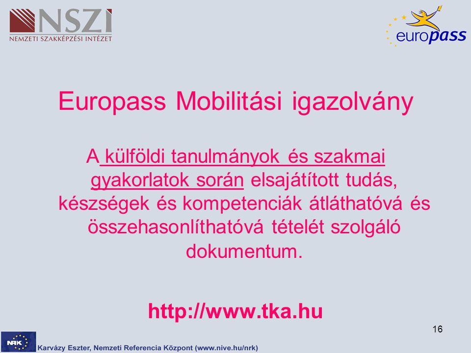 16 Europass Mobilitási igazolvány A külföldi tanulmányok és szakmai gyakorlatok során elsajátított tudás, készségek és kompetenciák átláthatóvá és összehasonlíthatóvá tételét szolgáló dokumentum.